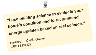 """I use building science to evaluate your home's condition and to recommend energy updates based on real science.""                                  